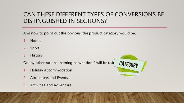 CAN THESE DIFFERENT TYPES OF CONVERSIONS BE DISTINGUISHED IN SECTIONS? And now to point out the obvious, the product categ...