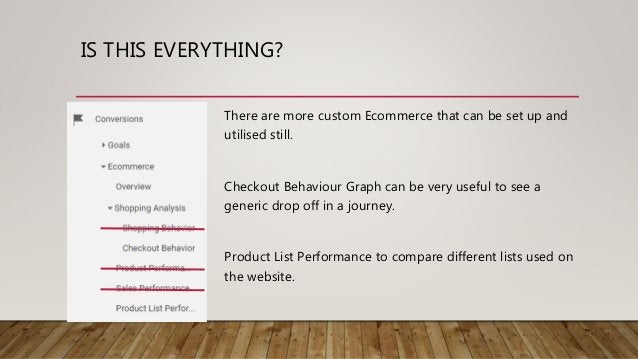 IS THIS EVERYTHING? There are more custom Ecommerce that can be set up and utilised still. Checkout Behaviour Graph can be...