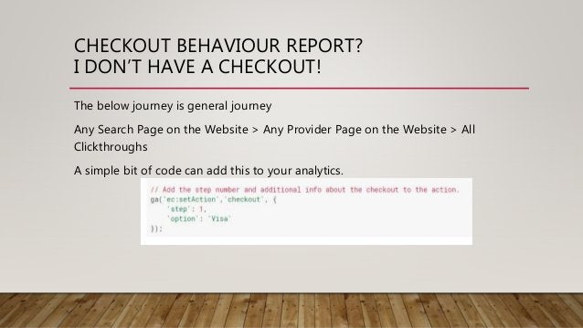 CHECKOUT BEHAVIOUR REPORT? I DON'T HAVE A CHECKOUT! The below journey is general journey Any Search Page on the Website > ...