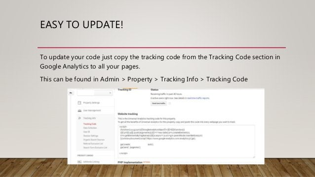 EASY TO UPDATE! To update your code just copy the tracking code from the Tracking Code section in Google Analytics to all ...