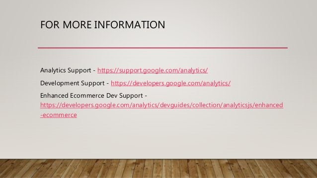 FOR MORE INFORMATION Analytics Support - https://support.google.com/analytics/ Development Support - https://developers.go...