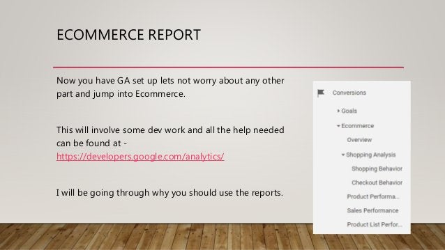 ECOMMERCE REPORT Now you have GA set up lets not worry about any other part and jump into Ecommerce. This will involve som...