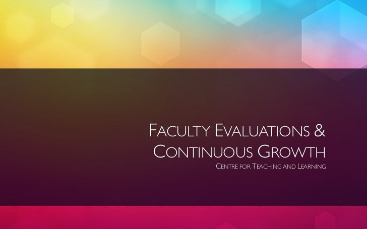 FACULTY EVALUATIONS &CONTINUOUS GROWTH       CENTRE FOR TEACHING AND LEARNING