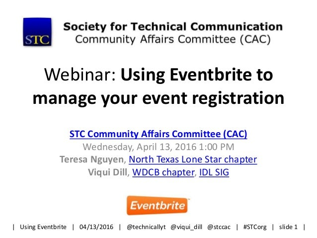 Webinar: Using Eventbrite to manage your event registration STC Community Affairs Committee (CAC) Wednesday, April 13, 201...