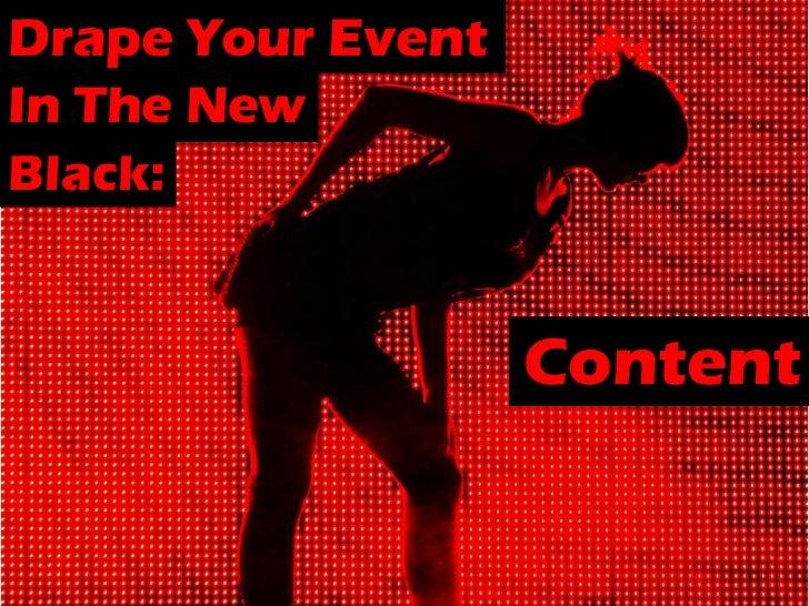 Drape Your EventIn The NewBlack:                   Content
