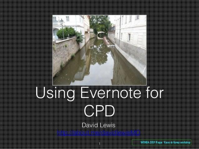 Using Evernote for CPD David Lewis http://about.me/davidlewisMD 1 WONCA 2013 Prague Vasco de Gama workshop