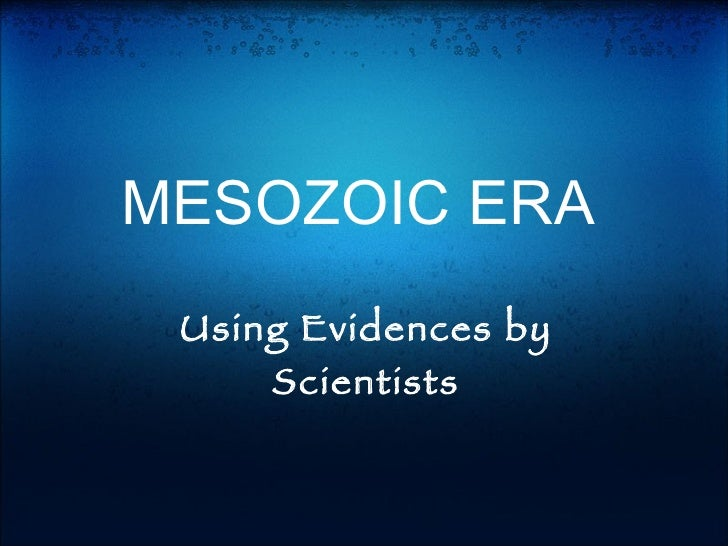 MESOZOIC ERA Using Evidences by Scientists