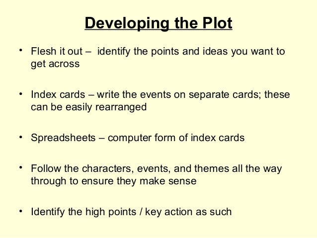 Developing the Plot• Flesh it out – identify the points and ideas you want to  get across• Index cards – write the events ...