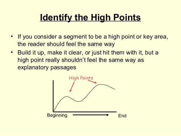 Identify the High Points• If you consider a segment to be a high point or key area,  the reader should feel the same way• ...