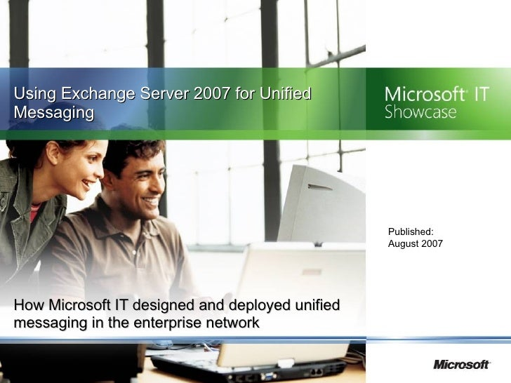 How Microsoft IT designed and deployed unified messaging in the enterprise network Using Exchange Server 2007 for Unified ...