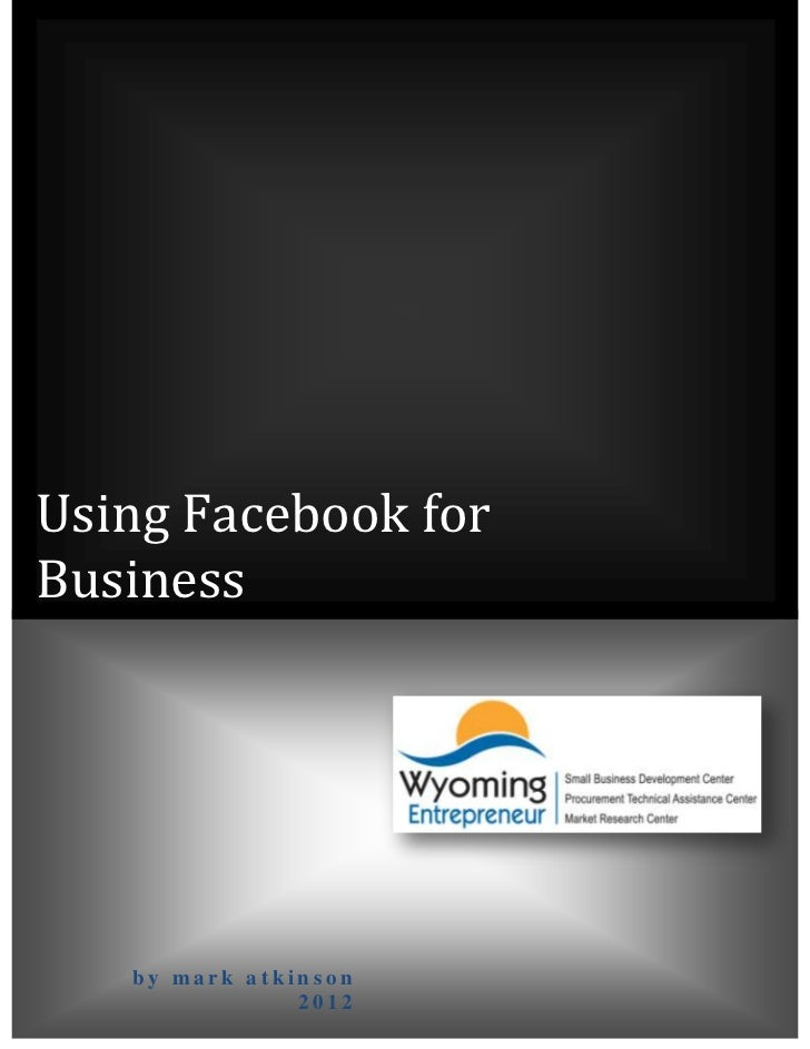 Using Facebook forBusiness   by mark atkinson               2012