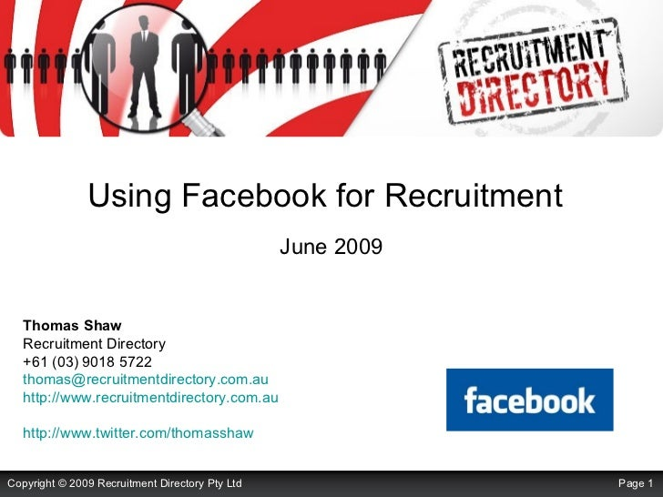 Using Facebook for Recruitment     June 2009 Thomas Shaw Recruitment Directory +61 (03) 9018 5722 [email_address]   http:/...