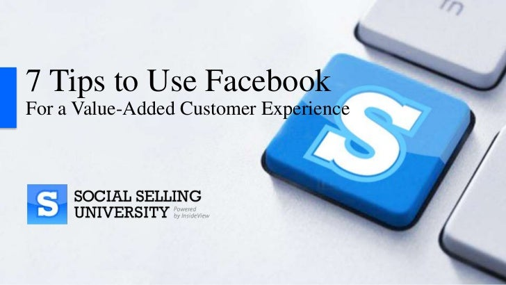 7 Tips to Use FacebookFor a Value-Added Customer Experience
