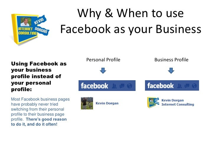 Why & When to use                         Facebook as your Business                                 Personal Profile   Bus...