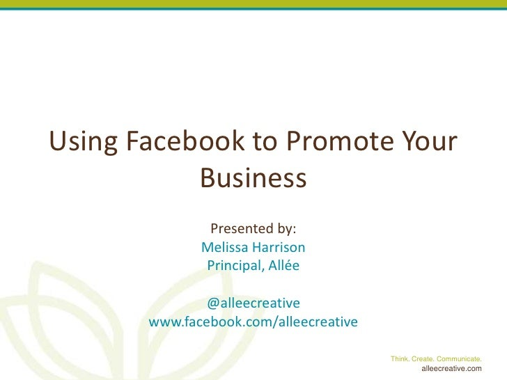 Using Facebook to Promote Your           Business               Presented by:              Melissa Harrison              P...