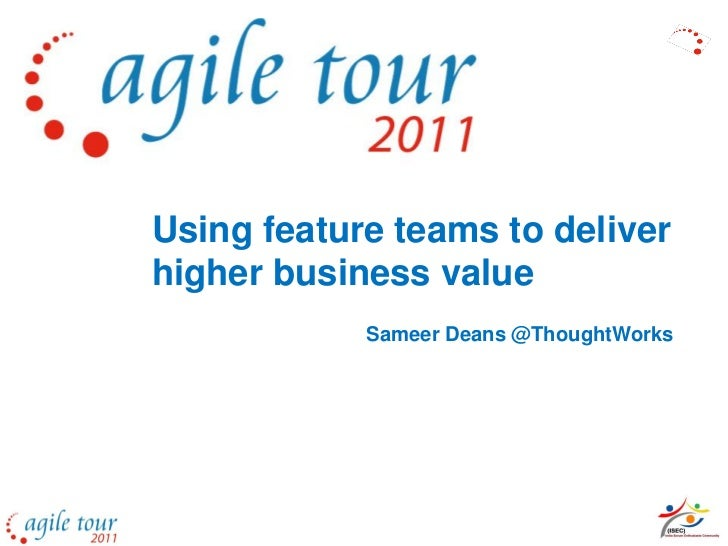 Using feature teams to deliverhigher business value            Sameer Deans @ThoughtWorks