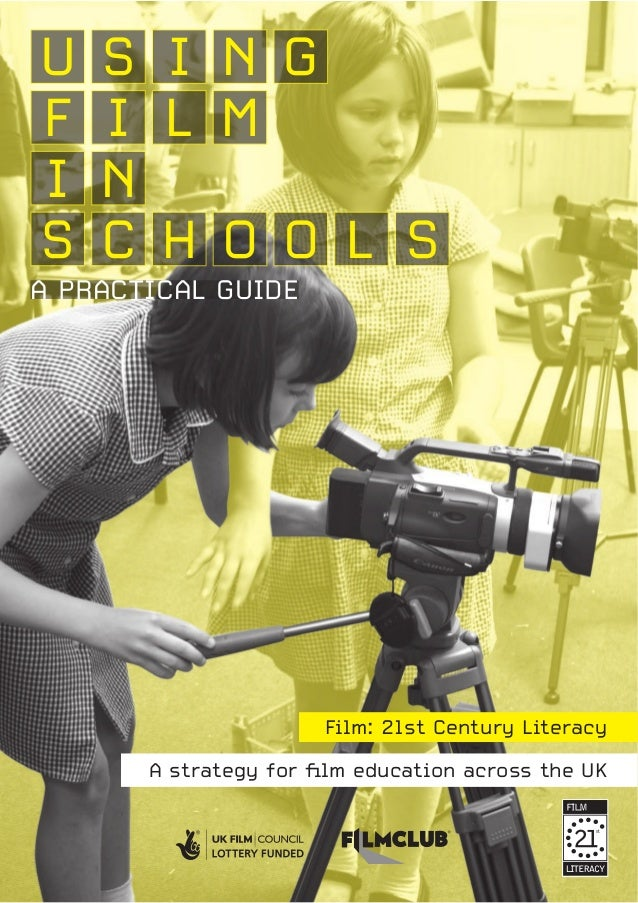 Film: 21st Century Literacy A strategy for film education across the UK I N GSU I L MF I N H O OCS L S A PRACTICAL GUIDE