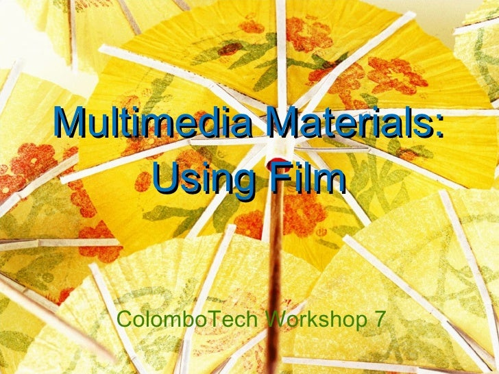 Multimedia Materials:      Using Film      ColomboTech Workshop 7