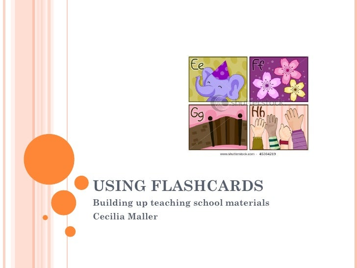 USING FLASHCARDS Building up teaching school materials Cecilia Maller