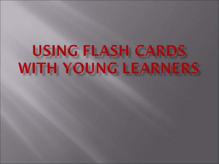    Flash cards are a simple,    versatile, yet often    underexploited resource.    There are some reasons    for using f...