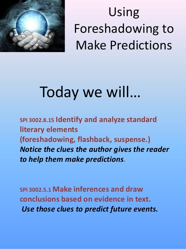 Using                  Foreshadowing to                  Make Predictions       Today we will…SPI 3002.8.15 Identify   and...