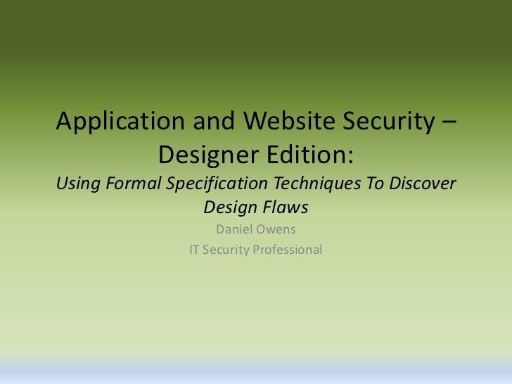 Application and Website Security –         Designer Edition:Using Formal Specification Techniques To Discover             ...