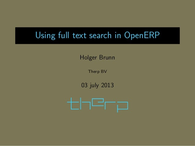 Using full text search in OpenERP Holger Brunn Therp BV 03 july 2013