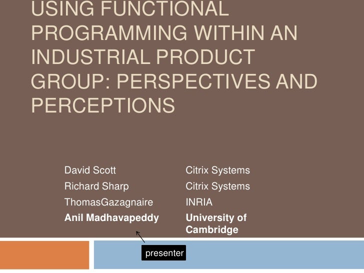 Using Functional Programming within an Industrial Product Group: Perspectives and Perceptions<br />presenter<br />