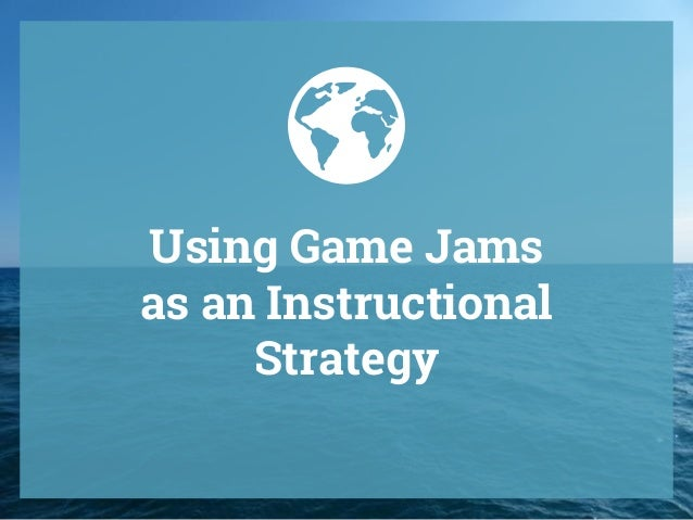 Using Game Jams as an Instructional Strategy