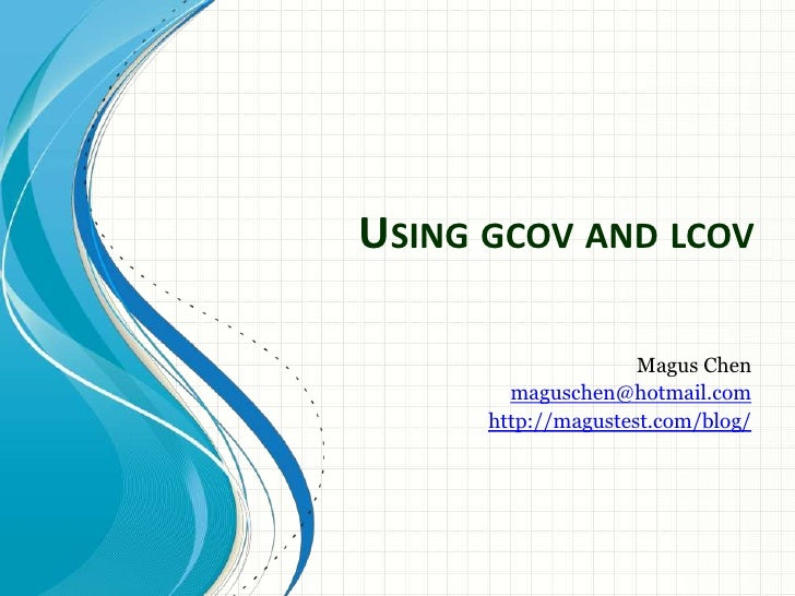 Using gcov and lcov<br />Magus Chen<br />maguschen@hotmail.com<br />http://magustest.com/blog/<br />