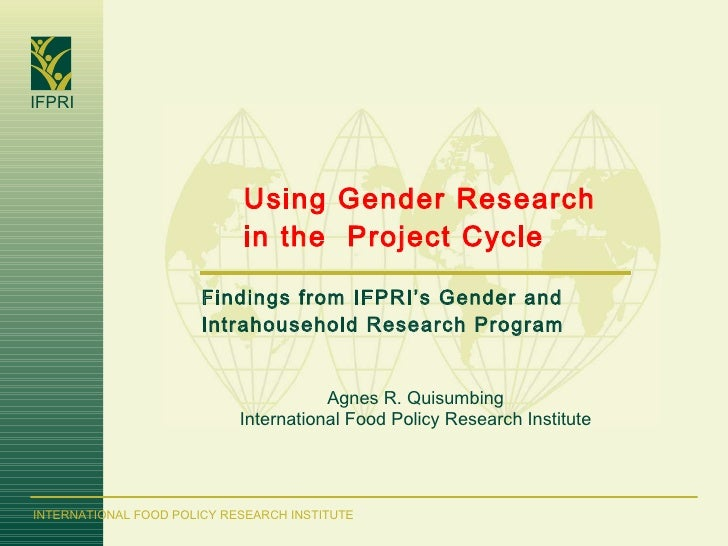 Using Gender Research in the  Project Cycle Findings from IFPRI's Gender and Intrahousehold Research Program Agnes R. Quis...