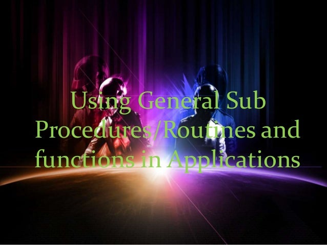 Using General Sub Procedures/Routines and functions in Applications