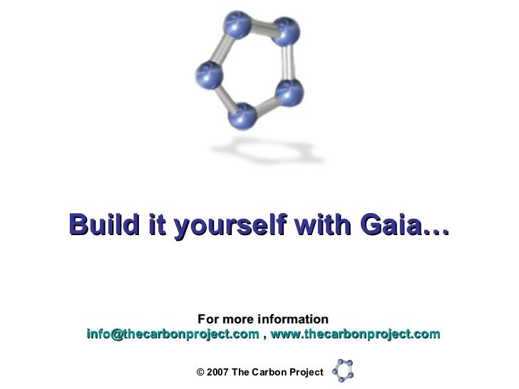 Build it yourself with Gaia… For more information [email_address]  ,  www.thecarbonproject.com
