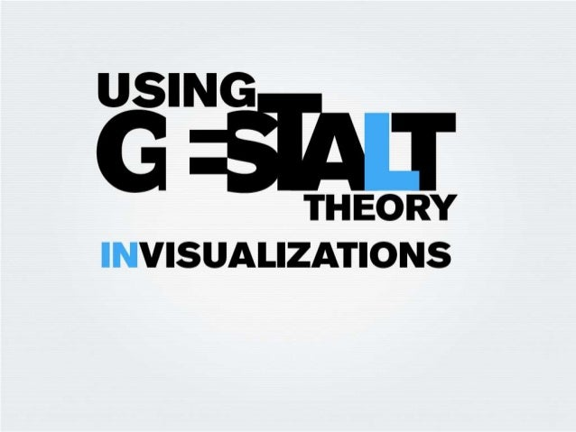 Using Gestalt Theory in Visualizations