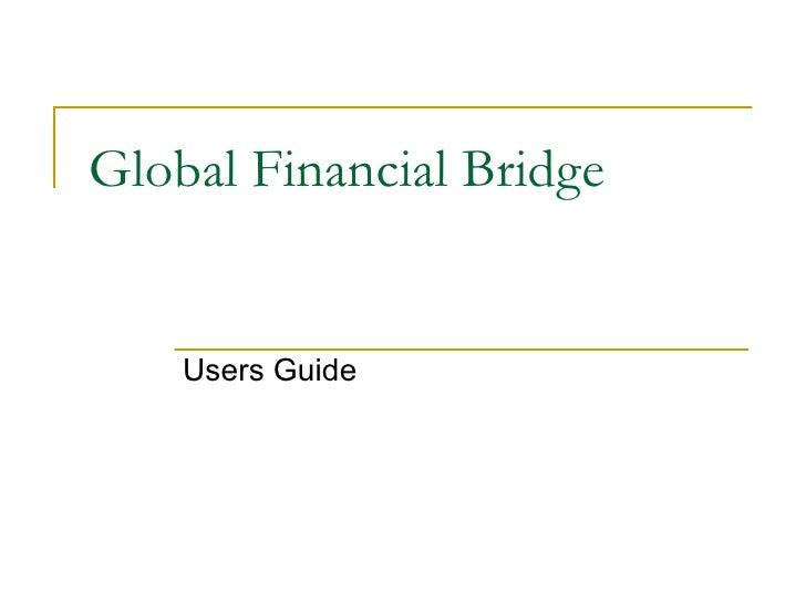 Global Financial Bridge Users Guide