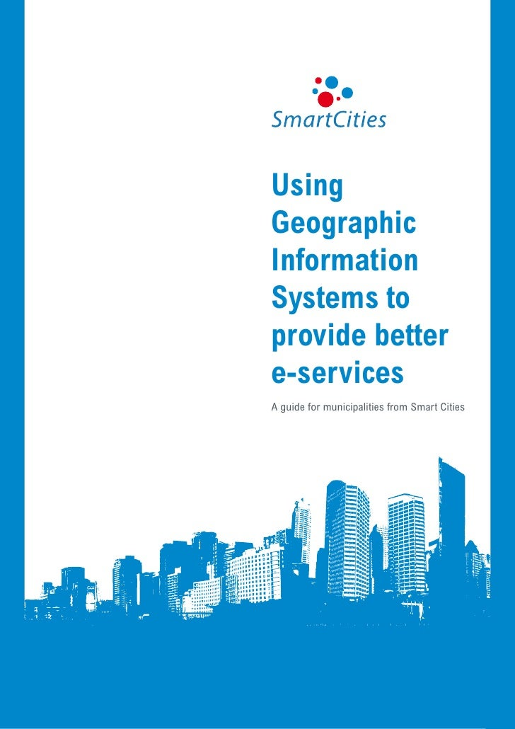 UsingGeographicInformationSystems toprovide bettere-servicesA guide for municipalities from Smart Cities          Using Ge...
