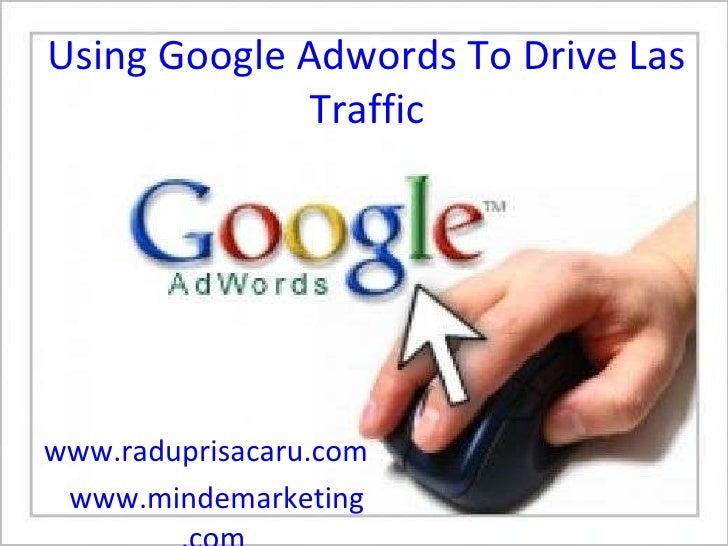 Using Google Adwords To Drive Laser Targeted  Traffic www.raduprisacaru.com     www.mindemarketing .com