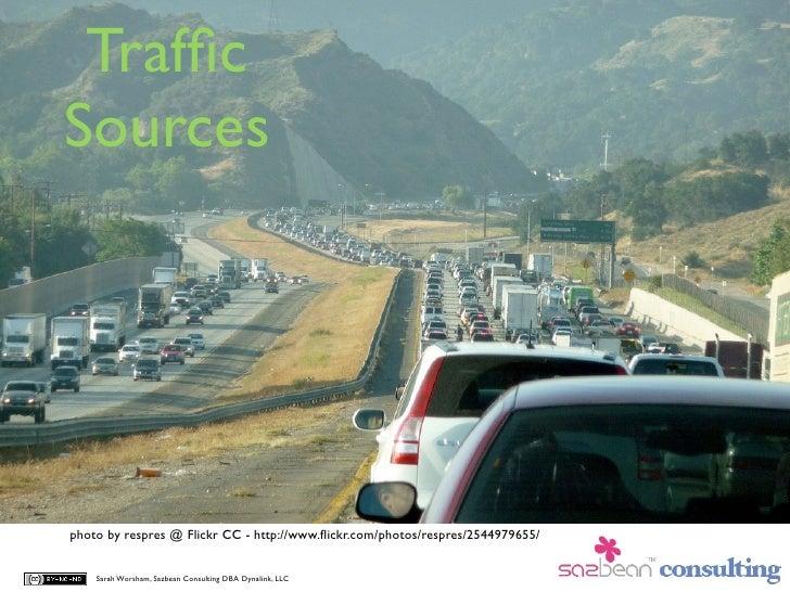 Traffic Sources     photo by respres @ Flickr CC - http://www.flickr.com/photos/respres/2544979655/       Sarah Worsham, Saz...