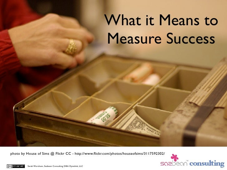 What it Means to                                                                Measure Success     photo by House of Sims...