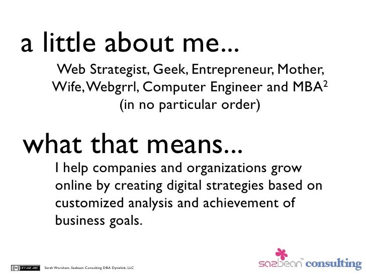 a little about me...       Web Strategist, Geek, Entrepreneur, Mother,       Wife, Webgrrl, Computer Engineer and MBA2    ...