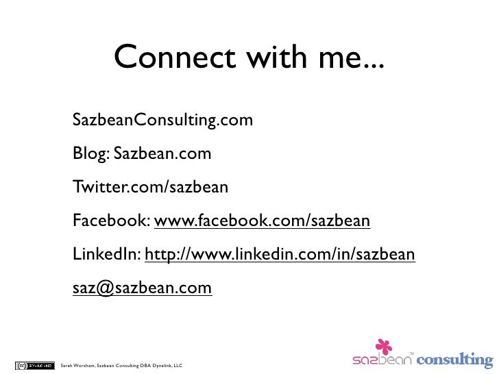 Connect with me...     SazbeanConsulting.com     Blog: Sazbean.com     Twitter.com/sazbean     Facebook: www.facebook.com/...