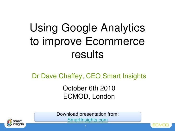 Using Google Analyticsto improve Ecommerce results<br />Dr Dave Chaffey, CEO Smart Insights<br />October 6th 2010ECMOD, Lo...