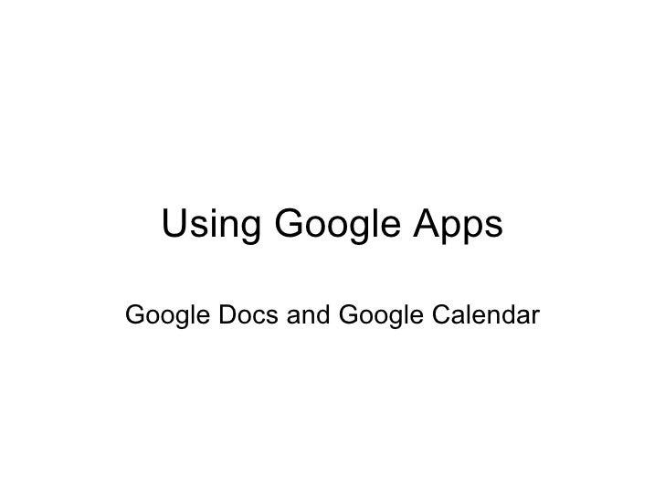 Using Google Apps Google Docs and Google Calendar