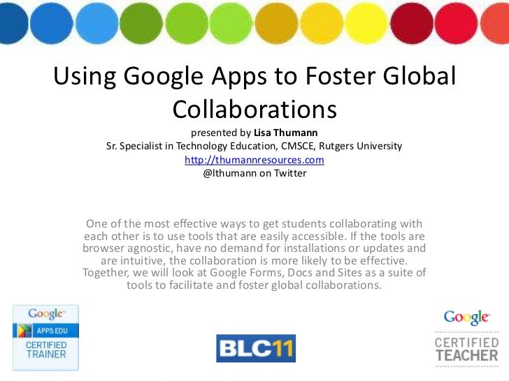 Using Google Apps to Foster Global Collaborationspresented by Lisa ThumannSr. Specialist in Technology Education, CMSCE, R...