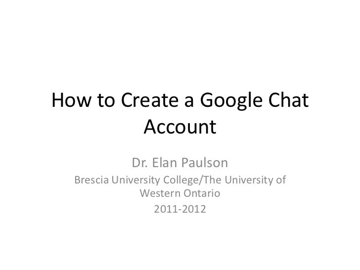 How to Create a Google Chat         Account             Dr. Elan Paulson  Brescia University College/The University of    ...