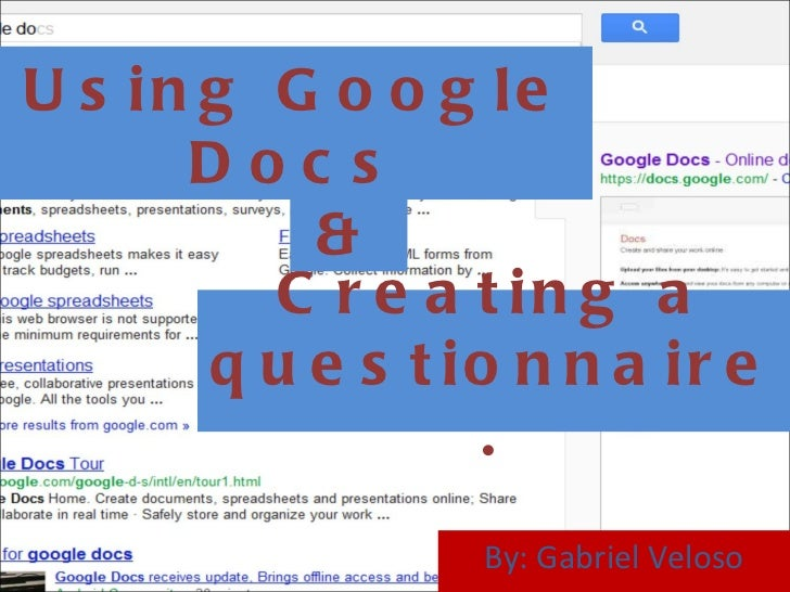Using Google Docs By: Gabriel Veloso Creating a questionnaire. &