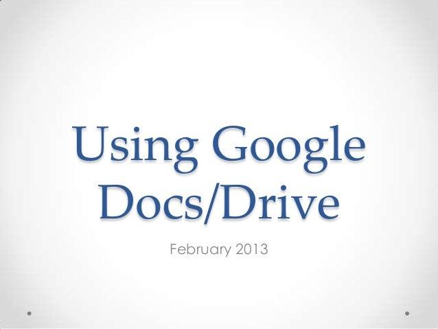 Using Google Docs/Drive   February 2013