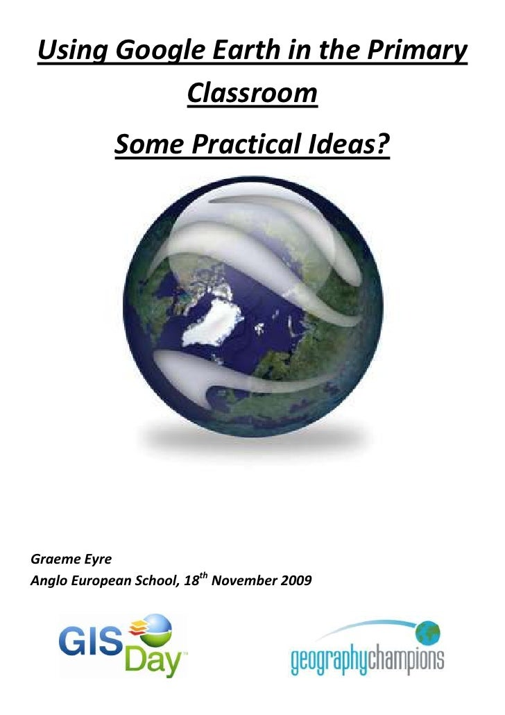 Using Google Earth in the Primary Classroom<br />Some Practical Ideas?<br />Graeme Eyre<br />Anglo European School, 18th N...