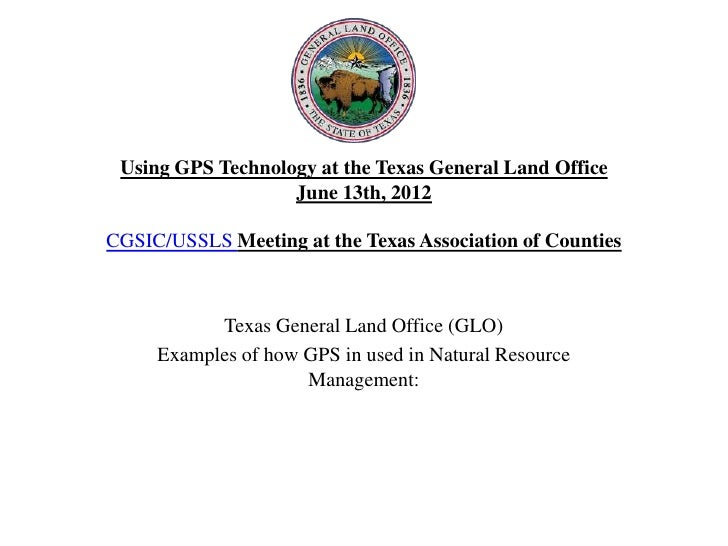 Using GPS Technology at the Texas General Land Office                   June 13th, 2012CGSIC/USSLS Meeting at the Texas As...