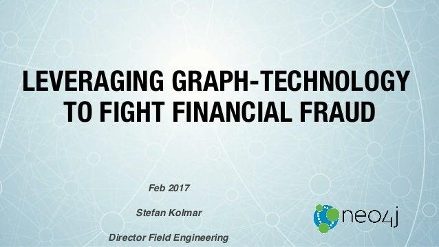 LEVERAGING GRAPH-TECHNOLOGY TO FIGHT FINANCIAL FRAUD Feb 2017 Stefan Kolmar Director Field Engineering